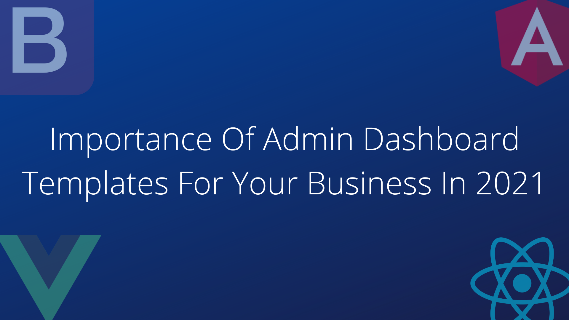 Importance Of Admin Dashboard Templates For Your Business In 2021