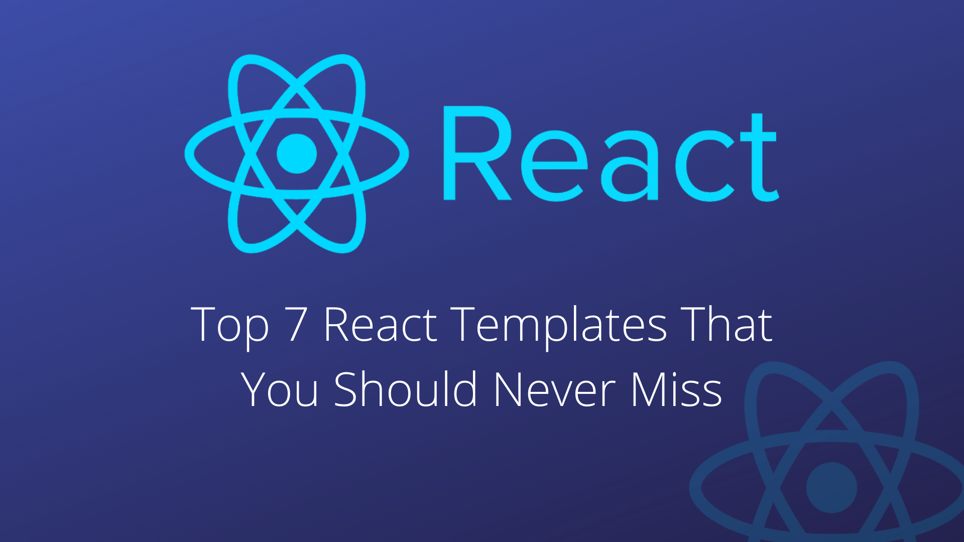 Top 7 React Templates That You Should Never Miss